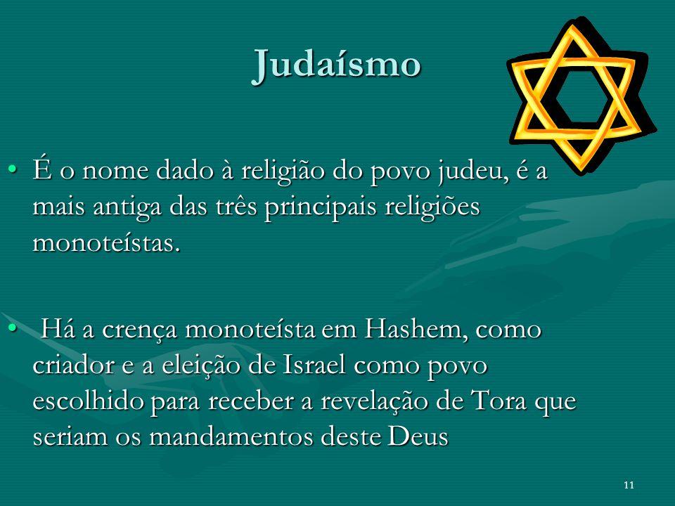 Judaísmo É o nome dado à religião do povo judeu, é a mais antiga das três principais religiões monoteístas.É o nome dado à religião do povo judeu, é a mais antiga das três principais religiões monoteístas.