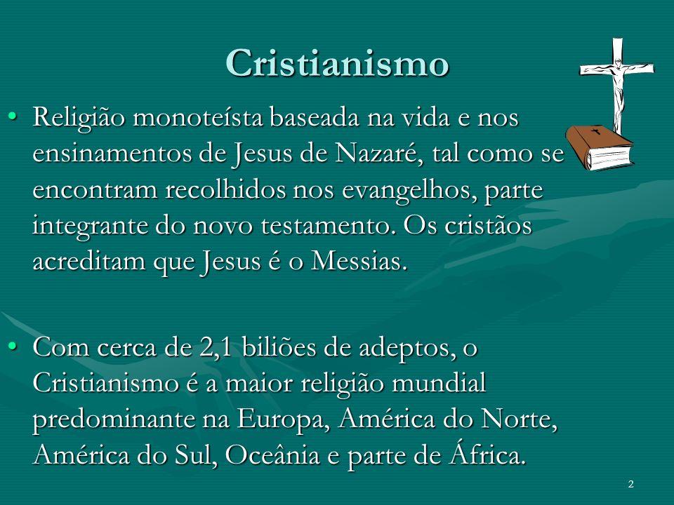 Cristianismo Religião monoteísta baseada na vida e nos ensinamentos de Jesus de Nazaré, tal como se encontram recolhidos nos evangelhos, parte integrante do novo testamento.