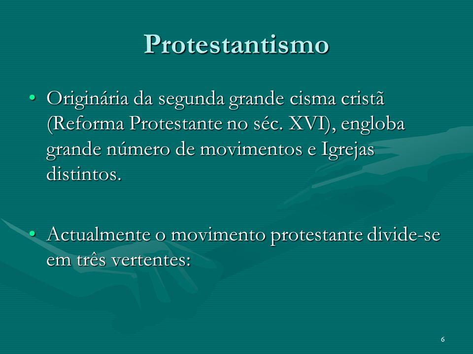Protestantismo Originária da segunda grande cisma cristã (Reforma Protestante no séc. XVI), engloba grande número de movimentos e Igrejas distintos.Or