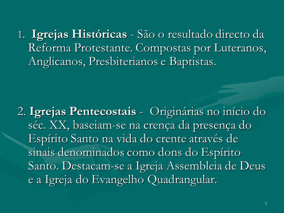 1. Igrejas Históricas - São o resultado directo da Reforma Protestante. Compostas por Luteranos, Anglicanos, Presbiterianos e Baptistas. 2. Igrejas Pe