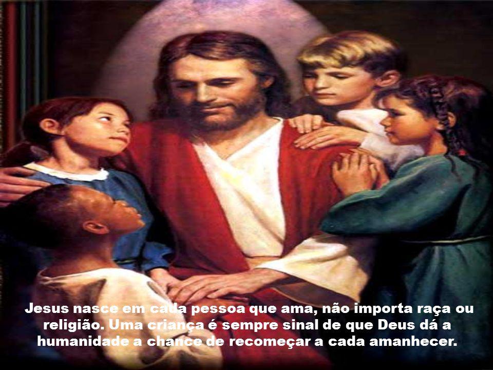 Jesus nasce em cada pessoa que ama, não importa raça ou religião.