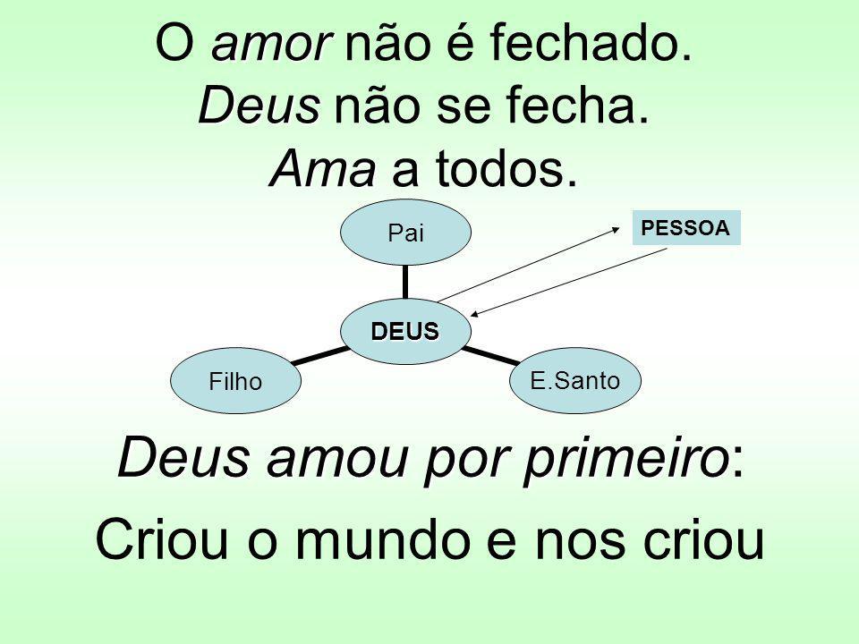 amor Deus Ama O amor não é fechado.Deus não se fecha.