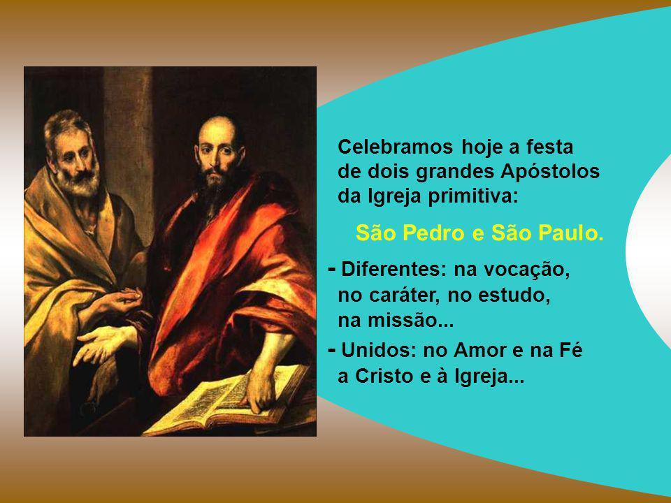 Celebramos hoje a festa de dois grandes Apóstolos da Igreja primitiva: São Pedro e São Paulo.