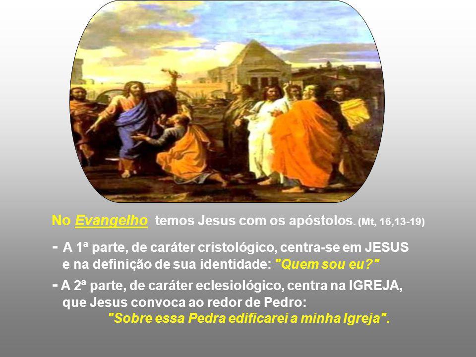 No Evangelho temos Jesus com os apóstolos.
