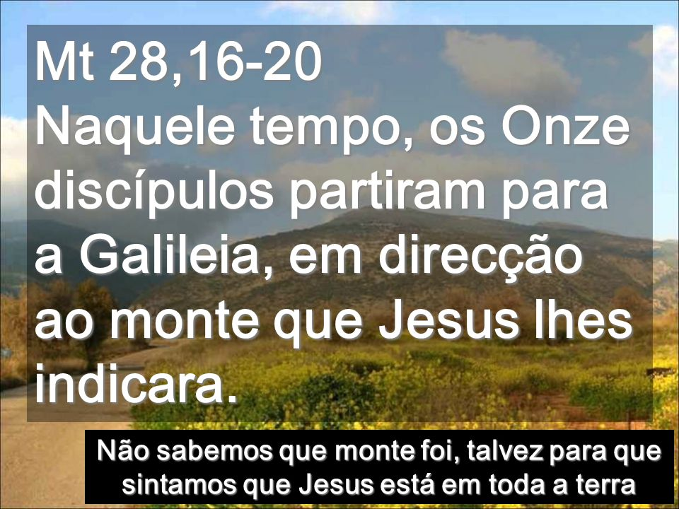 EU ANDO CONVOSCO, DIA APÓS DIA Todas as Paisagens são da Galileia