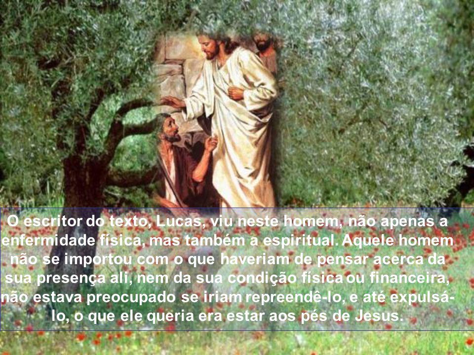 O escritor do texto, Lucas, viu neste homem, não apenas a enfermidade física, mas também a espiritual.
