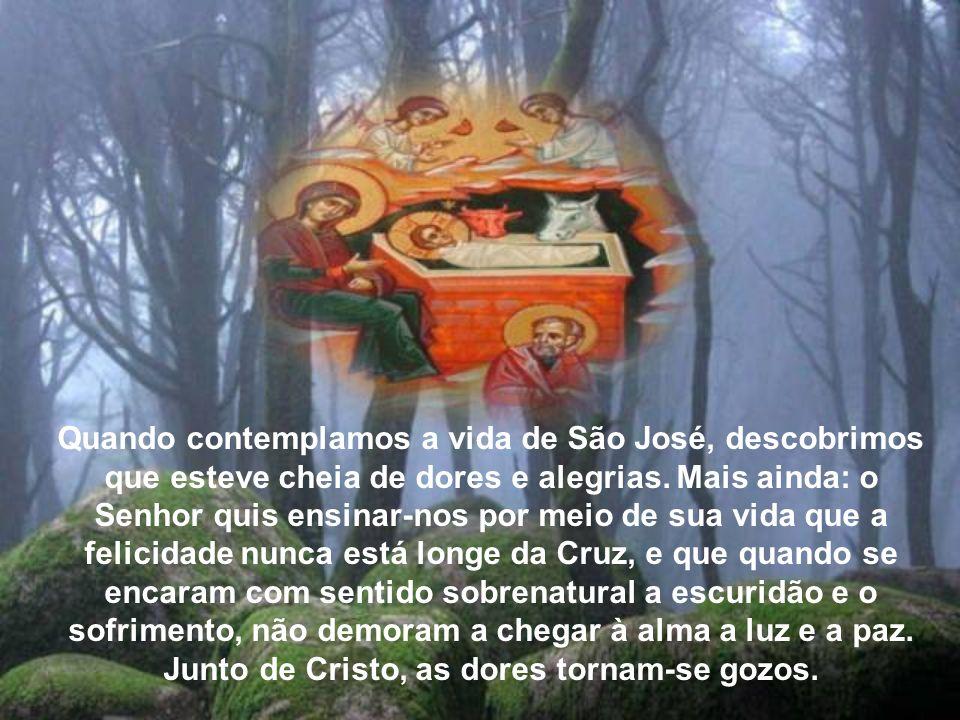 Quando contemplamos a vida de São José, descobrimos que esteve cheia de dores e alegrias.