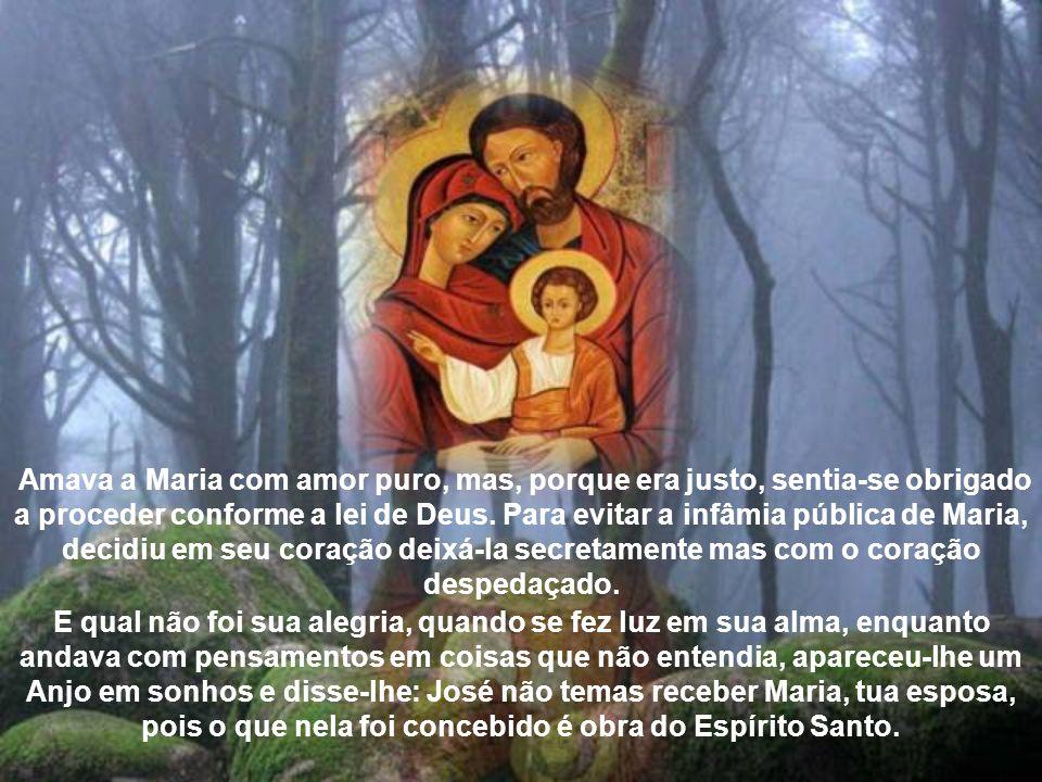 Amava a Maria com amor puro, mas, porque era justo, sentia-se obrigado a proceder conforme a lei de Deus.