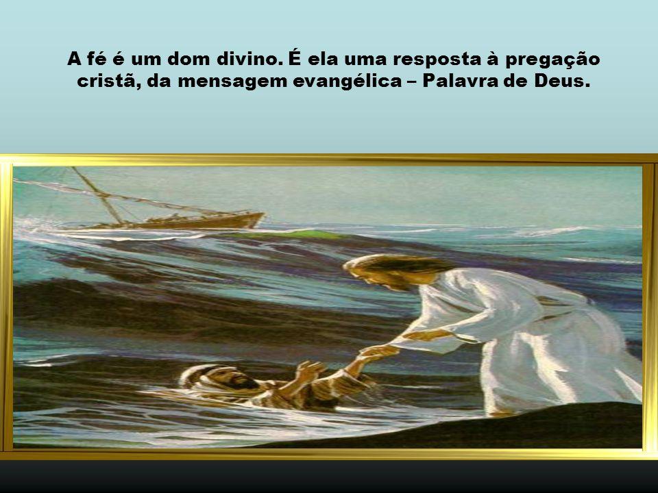 A fé é um dom divino.