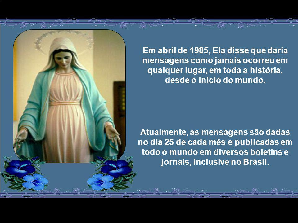 Em abril de 1985, Ela disse que daria mensagens como jamais ocorreu em qualquer lugar, em toda a história, desde o início do mundo.