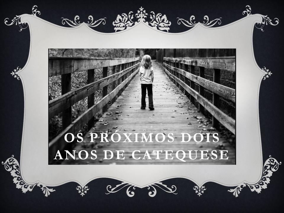 OS PRÓXIMOS DOIS ANOS DE CATEQUESE
