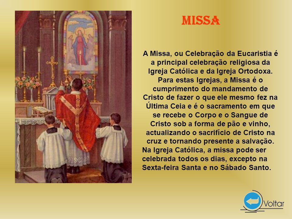 A Missa, ou Celebração da Eucaristia é a principal celebração religiosa da Igreja Católica e da Igreja Ortodoxa.