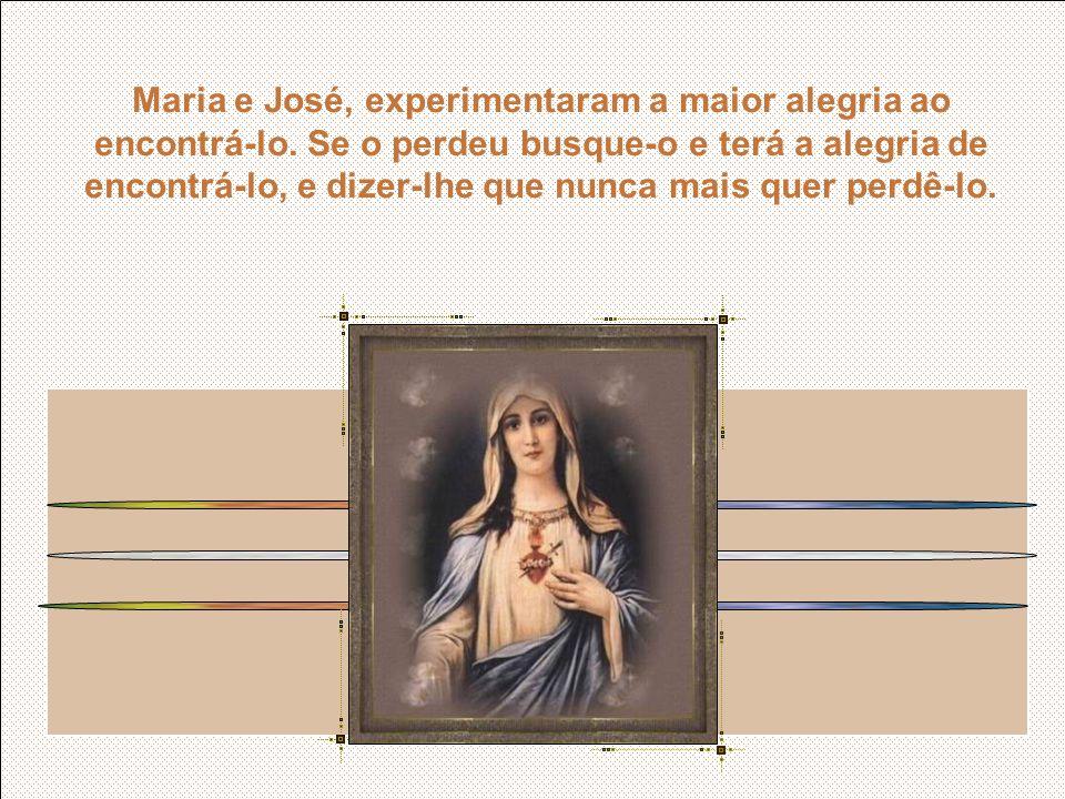 Maria e José, experimentaram a maior alegria ao encontrá-lo.