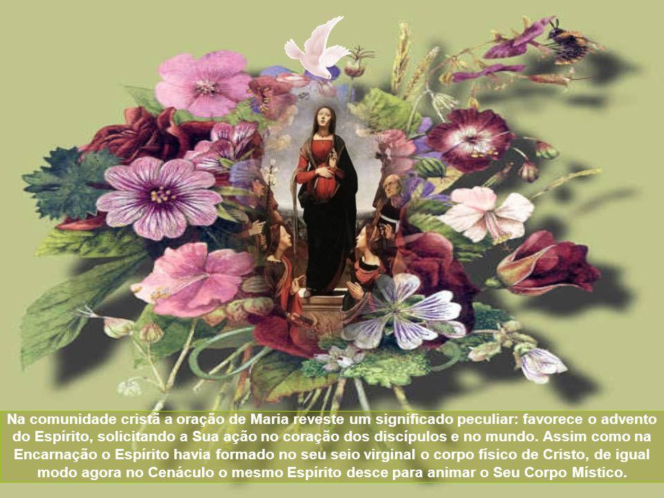 Na comunidade cristã a oração de Maria reveste um significado peculiar: favorece o advento do Espírito, solicitando a Sua ação no coração dos discípulos e no mundo.