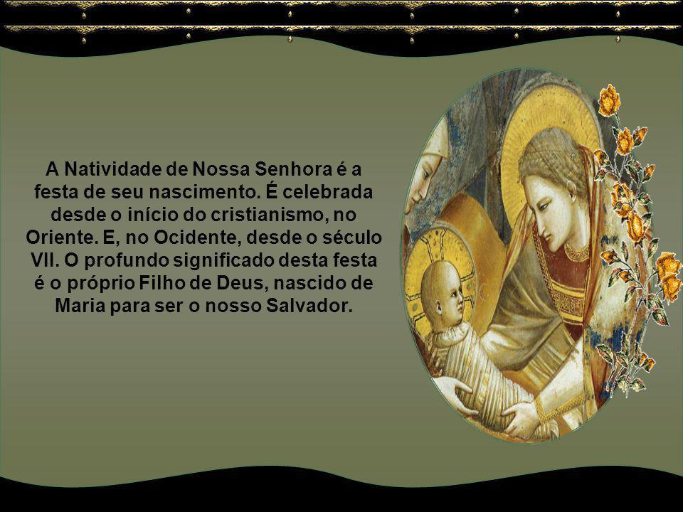 A Natividade de Nossa Senhora é a festa de seu nascimento.