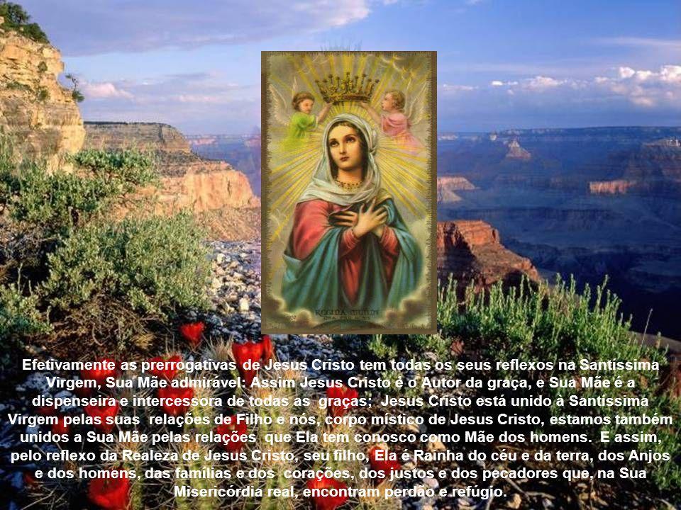 Este título de Rainha exprime então o pensamento de a Santíssima Virgem se avantajar a todas as ordens de santidade e de virtude, Rainha dos meios que