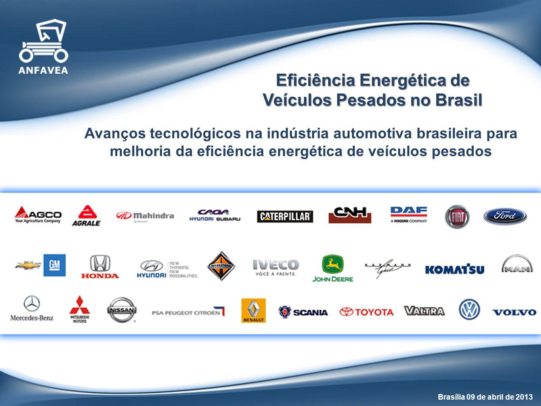 Avanços tecnológicos na indústria automotiva brasileira para melhoria da eficiência energética de veículos pesados Eficiência Energética de Veículos Pesados no Brasil Brasília 09 de abril de 2013