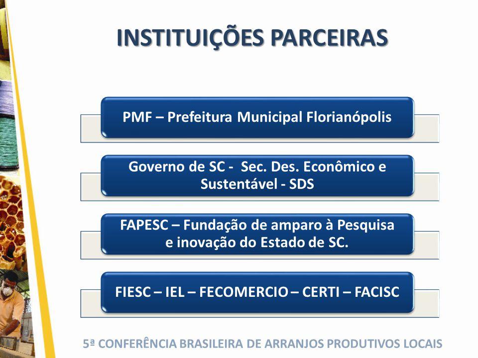 5ª CONFERÊNCIA BRASILEIRA DE ARRANJOS PRODUTIVOS LOCAIS PMF – Prefeitura Municipal Florianópolis Governo de SC - Sec. Des. Econômico e Sustentável - S
