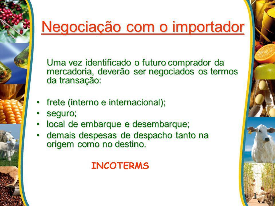 Negociação com o importador Uma vez identificado o futuro comprador da mercadoria, deverão ser negociados os termos da transação: frete (interno e int