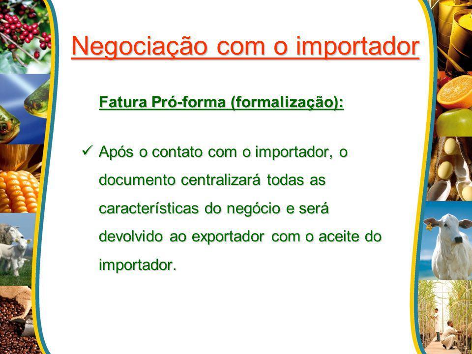 Negociação com o importador Fatura Pró-forma (formalização): Após o contato com o importador, o documento centralizará todas as características do neg