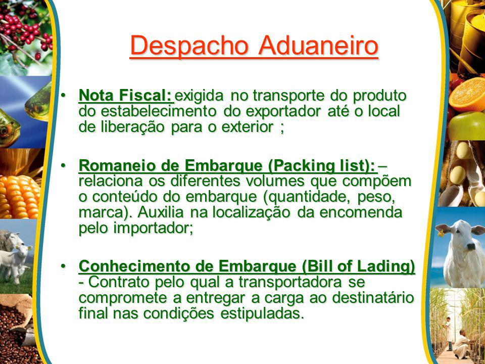 Despacho Aduaneiro Nota Fiscal: exigida no transporte do produto do estabelecimento do exportador até o local de liberação para o exterior ;Nota Fisca