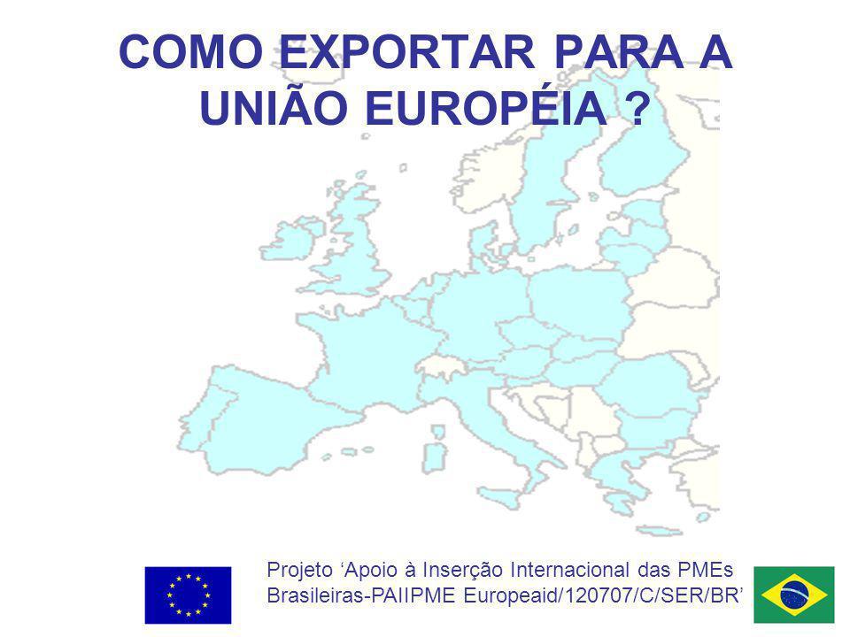 Projeto Apoio à Inserção Internacional das PMEs Brasileiras-PAIIPME Europeaid/120707/C/SER/BR COMO EXPORTAR PARA A UNIÃO EUROPÉIA ?