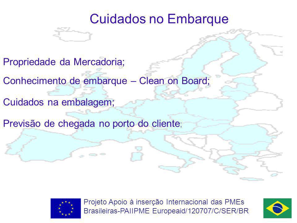 Cuidados no Embarque Projeto Apoio à inserção Internacional das PMEs Brasileiras-PAIIPME Europeaid/120707/C/SER/BR Propriedade da Mercadoria; Conhecimento de embarque – Clean on Board; Cuidados na embalagem; Previsão de chegada no porto do cliente ;