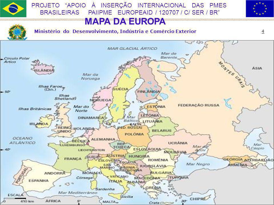 Ministério do Desenvolvimento, Indústria e Comércio Exterior 4 PROJETO APOIO À INSERÇÃO INTERNACIONAL DAS PMES BRASILEIRAS PAIIPME EUROPEAID / 120707 / C/ SER / BR MAPA DA EUROPA