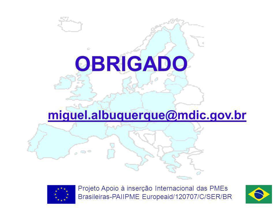 miguel.albuquerque@mdic.gov.br Projeto Apoio à inserção Internacional das PMEs Brasileiras-PAIIPME Europeaid/120707/C/SER/BR