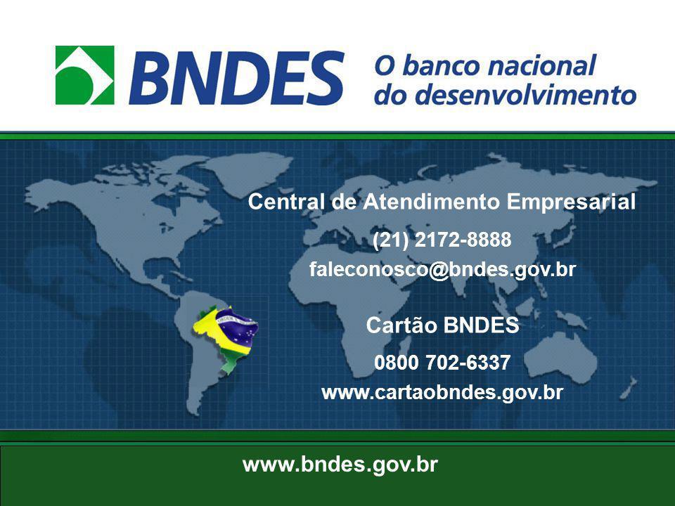 www.bndes.gov.br Central de Atendimento Empresarial (21) 2172-8888 faleconosco@bndes.gov.br Cartão BNDES 0800 702-6337 www.cartaobndes.gov.br