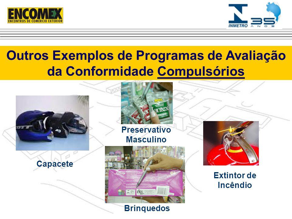 Outros Exemplos de Programas de Avaliação da Conformidade Compulsórios Brinquedos Extintor de Incêndio Preservativo Masculino Capacete