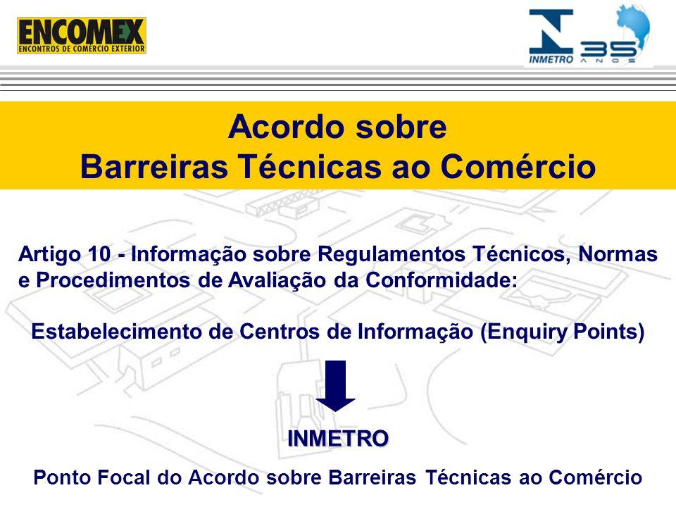 Acordo sobre Barreiras Técnicas ao Comércio Artigo 10 - Informação sobre Regulamentos Técnicos, Normas e Procedimentos de Avaliação da Conformidade: E