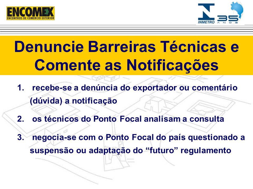 1. recebe-se a denúncia do exportador ou comentário (dúvida) a notificação 2. os técnicos do Ponto Focal analisam a consulta 3. negocia-se com o Ponto