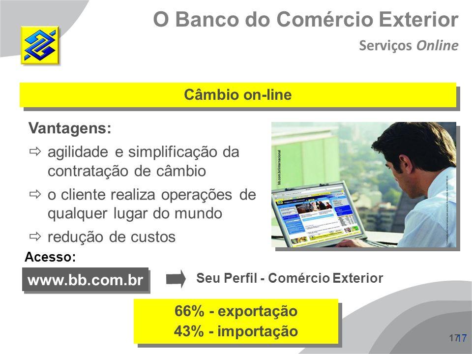 17 O Banco do Comércio Exterior Câmbio on-line Vantagens: agilidade e simplificação da contratação de câmbio o cliente realiza operações de qualquer l