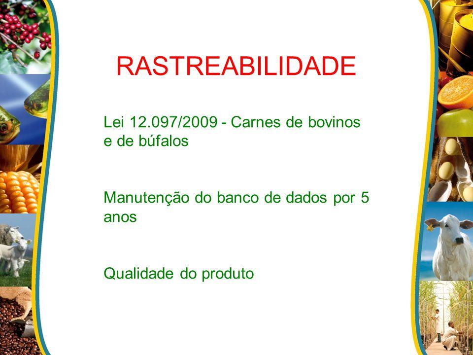 RASTREABILIDADE Lei 12.097/2009 - Carnes de bovinos e de búfalos Manutenção do banco de dados por 5 anos Qualidade do produto