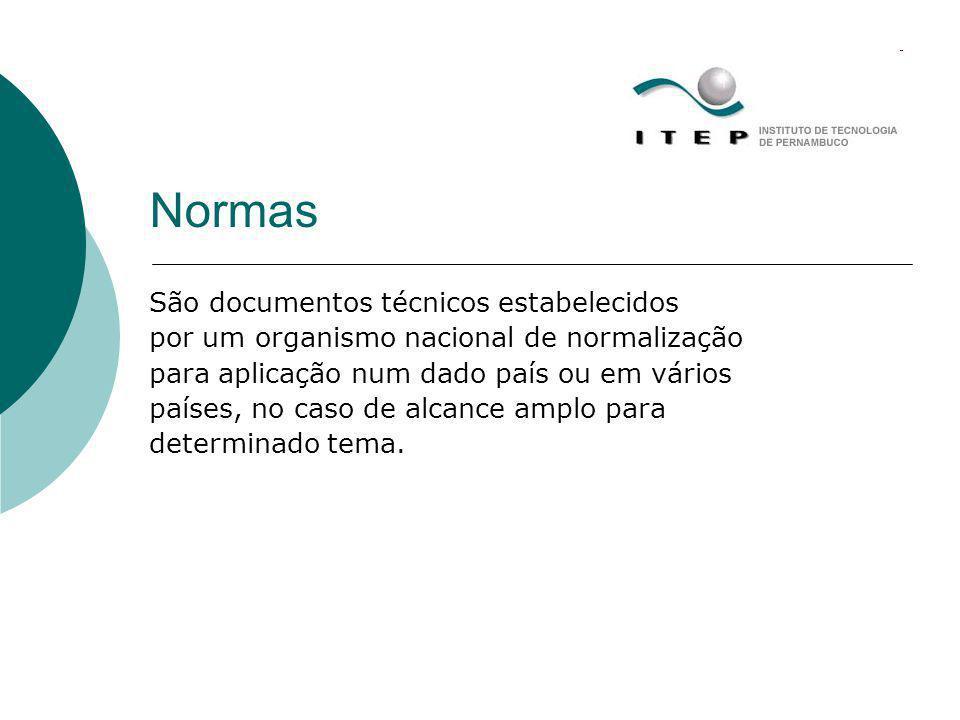 Normas São documentos técnicos estabelecidos por um organismo nacional de normalização para aplicação num dado país ou em vários países, no caso de al
