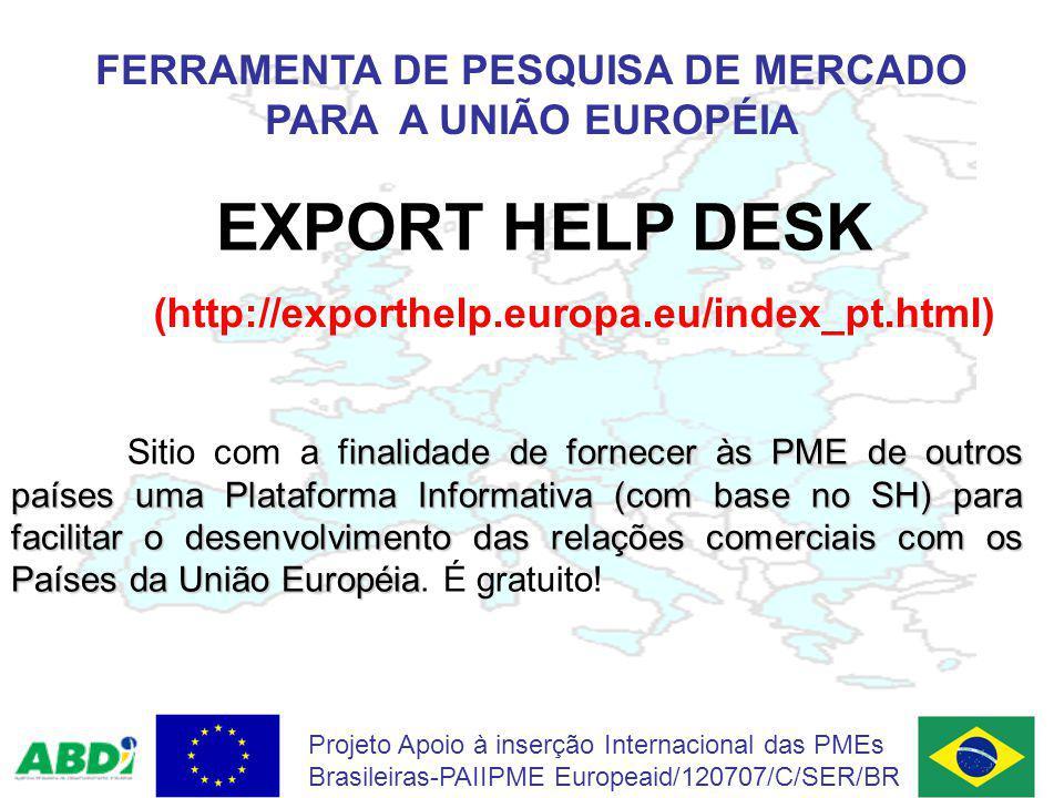 FERRAMENTA DE PESQUISA DE MERCADO PARA A UNIÃO EUROPÉIA Projeto Apoio à inserção Internacional das PMEs Brasileiras-PAIIPME Europeaid/120707/C/SER/BR