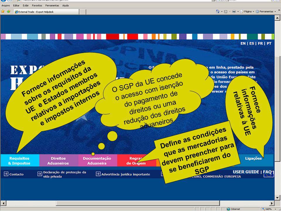 Fornece informações sobre os requisitos da UE e Estados membros relativos a importações e impostos internos O SGP da UE concede o acesso com isenção do pagamento de direitos ou uma redução dos direitos aduaneiros Fornece informações relativas à UE Define as condições que as mercadorias devem preencher para se beneficiarem do SGP