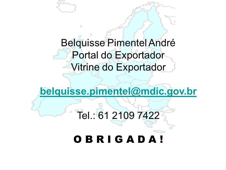 Belquisse Pimentel André Portal do Exportador Vitrine do Exportador belquisse.pimentel@mdic.gov.br Tel.: 61 2109 7422 O B R I G A D A !