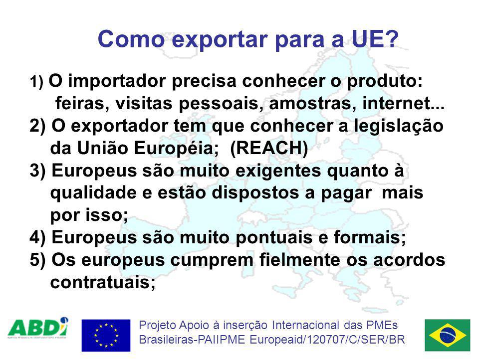 Como exportar para a UE? 1) O importador precisa conhecer o produto: feiras, visitas pessoais, amostras, internet... 2) O exportador tem que conhecer