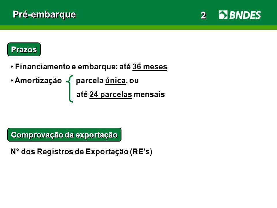 Pré-embarque Prazos Financiamento e embarque: até 36 meses Amortização parcela única, ou até 24 parcelas mensais Comprovação da exportação N° dos Regi