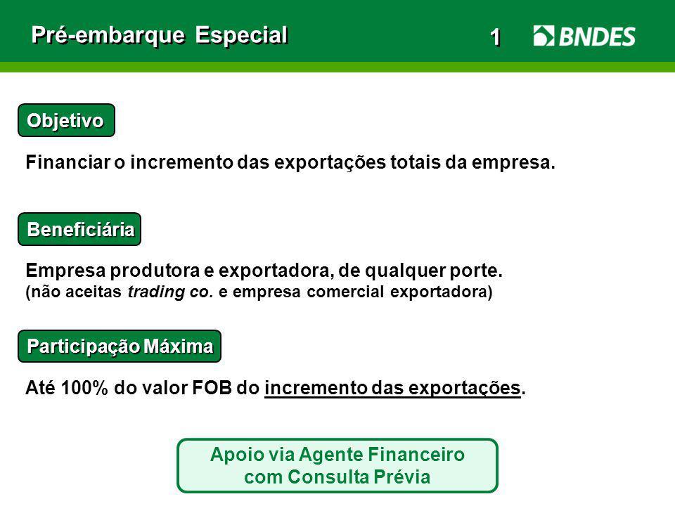 Pré-embarque Especial Objetivo Financiar o incremento das exportações totais da empresa. Beneficiária Empresa produtora e exportadora, de qualquer por