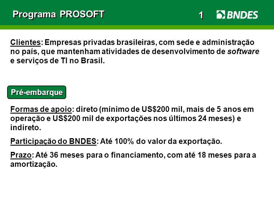 Programa PROSOFT Pré-embarque Clientes: Empresas privadas brasileiras, com sede e administração no país, que mantenham atividades de desenvolvimento d