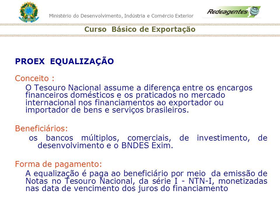 Ministério do Desenvolvimento, Indústria e Comércio Exterior Curso Básico de Exportação PROEX EQUALIZAÇÃO Conceito : O Tesouro Nacional assume a difer