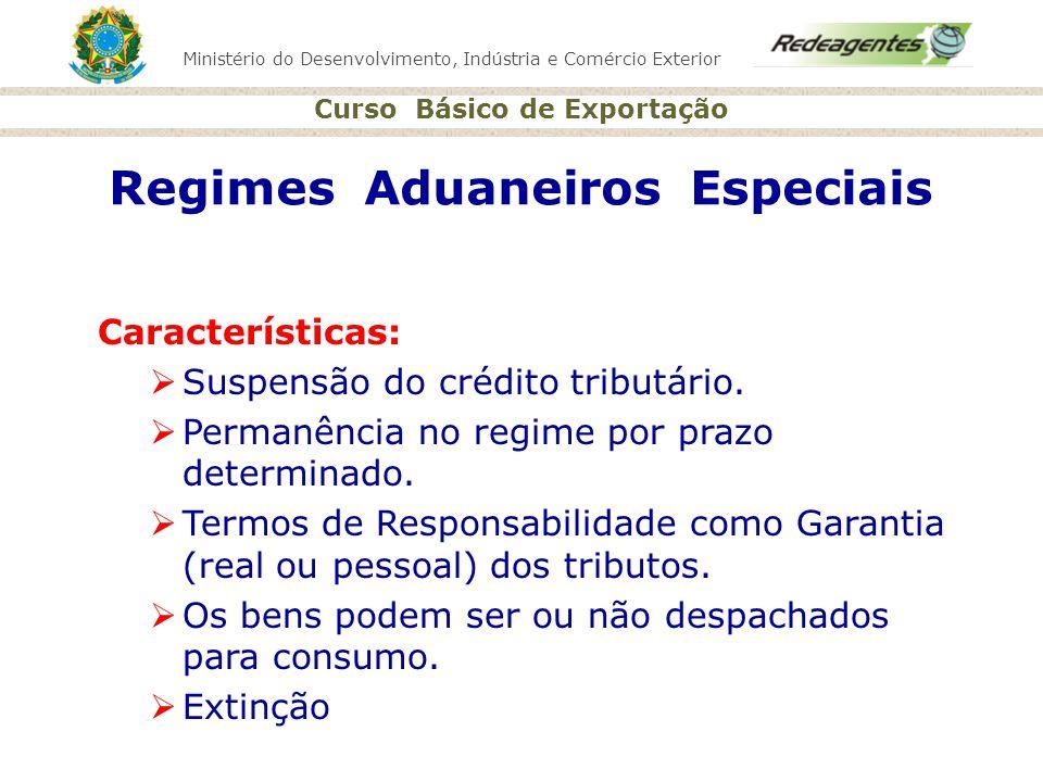 Ministério do Desenvolvimento, Indústria e Comércio Exterior Curso Básico de Exportação Regimes Aduaneiros Especiais Características: Suspensão do cré