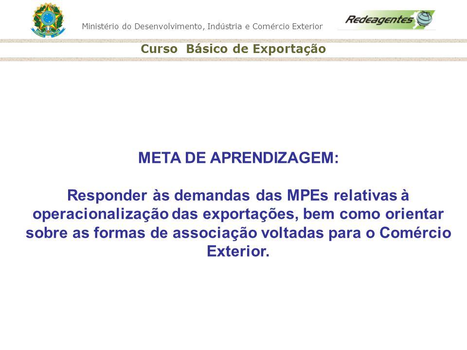 Ministério do Desenvolvimento, Indústria e Comércio Exterior Curso Básico de Exportação META DE APRENDIZAGEM: Responder às demandas das MPEs relativas