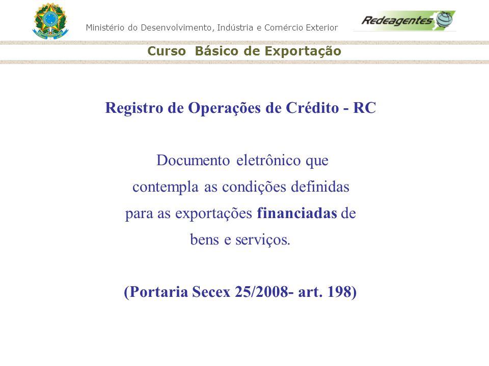 Ministério do Desenvolvimento, Indústria e Comércio Exterior Curso Básico de Exportação Registro de Operações de Crédito - RC Documento eletrônico que