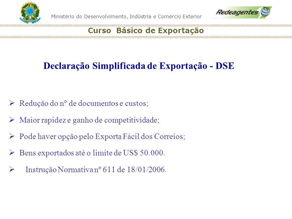 Ministério do Desenvolvimento, Indústria e Comércio Exterior Curso Básico de Exportação Declaração Simplificada de Exportação - DSE Redução do nº de d