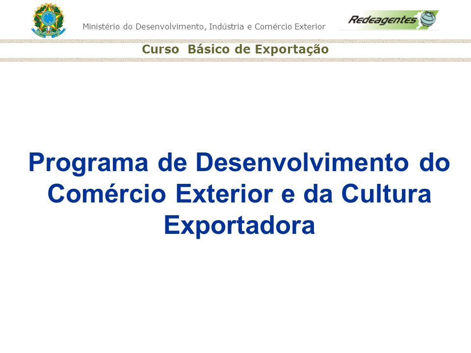 Ministério do Desenvolvimento, Indústria e Comércio Exterior Curso Básico de Exportação Programa de Desenvolvimento do Comércio Exterior e da Cultura