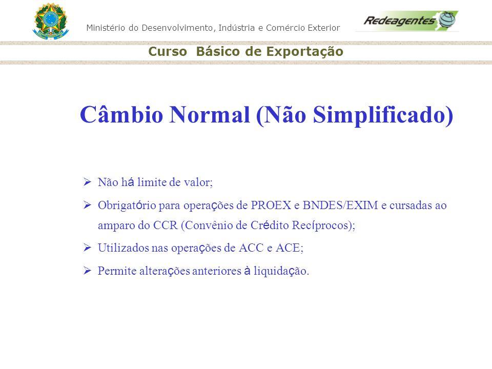 Ministério do Desenvolvimento, Indústria e Comércio Exterior Curso Básico de Exportação Câmbio Normal (Não Simplificado) Não h á limite de valor; Obri